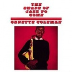 Ornette Coleman The Shape Of Jazz To Come album cover.jpg