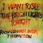 Richard And Linda Thompson I Want To See The Bright Lights Tonight album cover.jpg