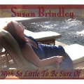 Susan Brindley With So Little To Be Sure Of album cover.jpg