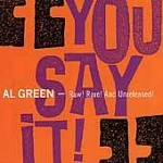 Al Green You Say It Raw Rare And Unreleased album cover.jpg