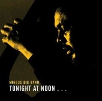 Mingus Big Band Tonight At Noon album cover.jpg