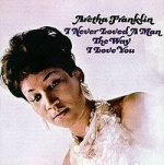 Aretha Franklin I Never Loved A Man The Way I Love You album cover.jpg