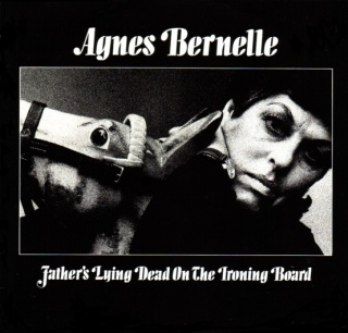 Agnes Bernelle Father's Lying Dead On The Ironing Board album cover.jpg