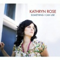 Kathryn Rose Something I Can Use album cover.jpg