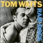 Tom Waits Rain Dogs album cover.jpg